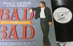 Huey Lewis And The News - Bad Is Bad (Four Track EP) - (VGC)
